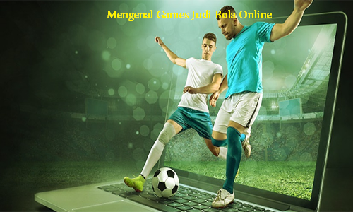Mengenal Games Judi Bola Online
