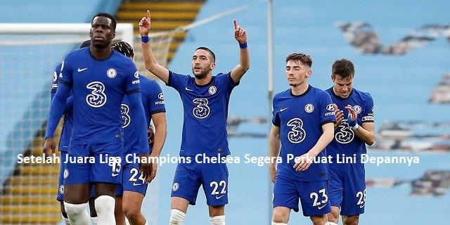 Setelah Juara Liga Champions Chelsea Segera Perkuat Lini Depannya