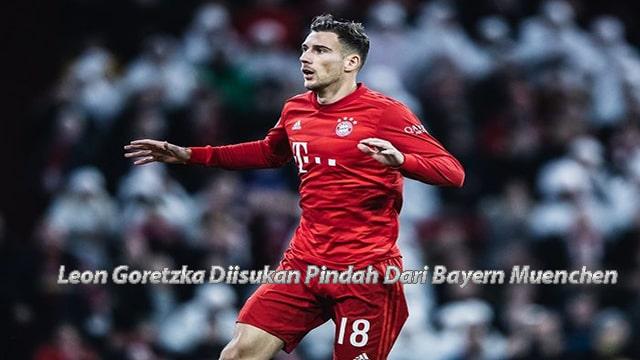 Leon Goretzka Diisukan Pindah Dari Bayern Muenchen
